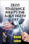 Zero Tolerance Meets the Alien Death Ray by David Lubar